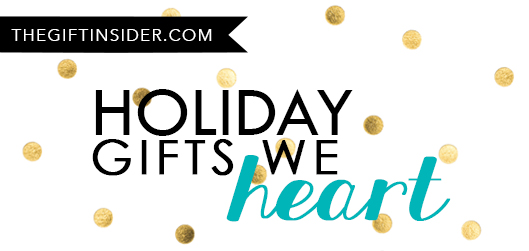 THE GIFT INSIDER'S HOLIDAY GIFTS WE HEART
