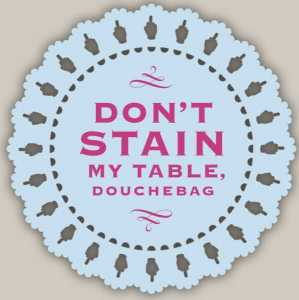 Do Not Stain My Table Coasters